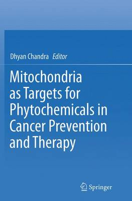 Mitochondria as Targets for Phytochemicals in Cancer Prevention and Therapy (Paperback)