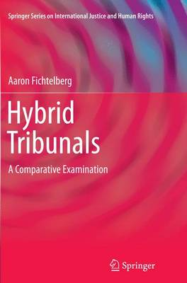 Hybrid Tribunals: A Comparative Examination - Springer Series on International Justice and Human Rights (Paperback)