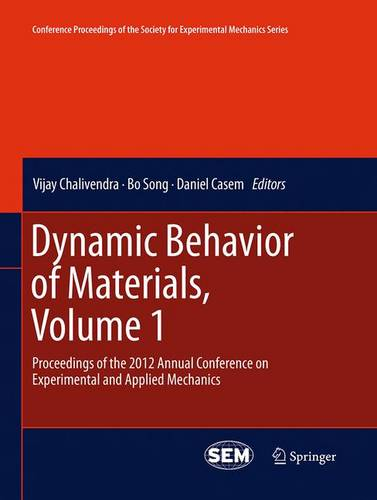Dynamic Behavior of Materials, Volume 1: Proceedings of the 2012 Annual Conference on Experimental and Applied Mechanics - Conference Proceedings of the Society for Experimental Mechanics Series (Paperback)