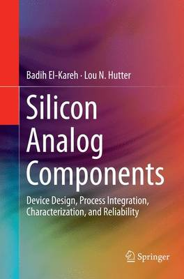 Silicon Analog Components: Device Design, Process Integration, Characterization, and Reliability (Paperback)