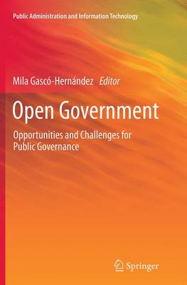 Open Government: Opportunities and Challenges for Public Governance - Public Administration and Information Technology 4 (Paperback)