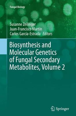 Biosynthesis and Molecular Genetics of Fungal Secondary Metabolites, Volume 2 - Fungal Biology (Paperback)
