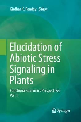 Elucidation of Abiotic Stress Signaling in Plants: Functional Genomics Perspectives, Volume 1 (Paperback)
