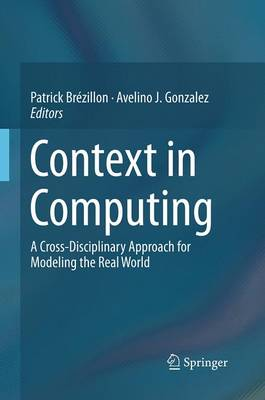 Context in Computing: A Cross-Disciplinary Approach for Modeling the Real World (Paperback)