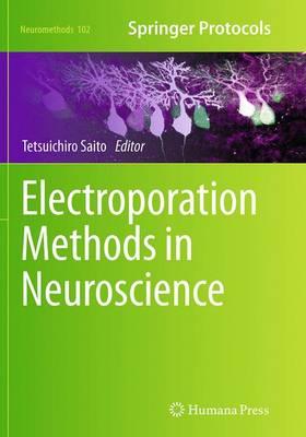 Electroporation Methods in Neuroscience - Neuromethods 102 (Paperback)