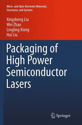 Packaging of High Power Semiconductor Lasers - Micro- and Opto-Electronic Materials, Structures, and Systems (Paperback)