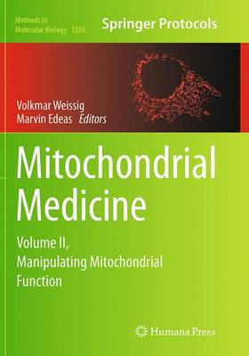 Mitochondrial Medicine: Volume II, Manipulating Mitochondrial Function - Methods in Molecular Biology 1265 (Paperback)
