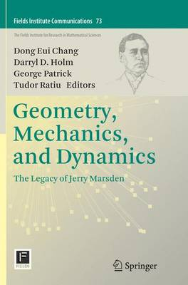 Geometry, Mechanics, and Dynamics: The Legacy of Jerry Marsden - Fields Institute Communications 73 (Paperback)