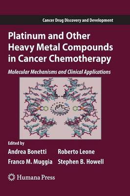 Platinum and Other Heavy Metal Compounds in Cancer Chemotherapy: Molecular Mechanisms and Clinical Applications - Cancer Drug Discovery and Development (Paperback)