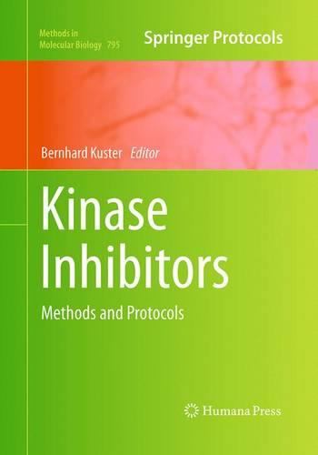 Kinase Inhibitors: Methods and Protocols - Methods in Molecular Biology 795 (Paperback)