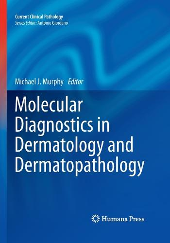 Molecular Diagnostics in Dermatology and Dermatopathology - Current Clinical Pathology (Paperback)