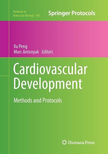 Cardiovascular Development: Methods and Protocols - Methods in Molecular Biology 843 (Paperback)