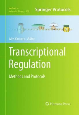 Transcriptional Regulation: Methods and Protocols - Methods in Molecular Biology 809 (Paperback)