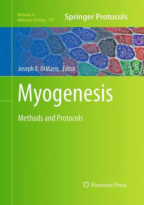 Myogenesis: Methods and Protocols - Methods in Molecular Biology 798 (Paperback)