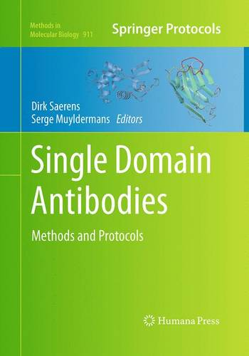 Single Domain Antibodies: Methods and Protocols - Methods in Molecular Biology 911 (Paperback)