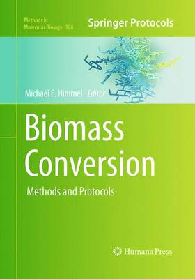 Biomass Conversion: Methods and Protocols - Methods in Molecular Biology 908 (Paperback)