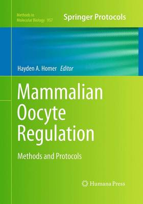 Mammalian Oocyte Regulation: Methods and Protocols - Methods in Molecular Biology 957 (Paperback)