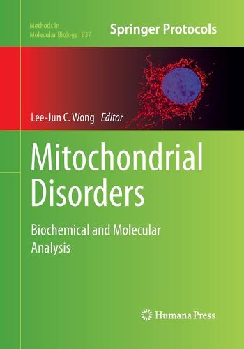 Mitochondrial Disorders: Biochemical and Molecular Analysis - Methods in Molecular Biology 837 (Paperback)