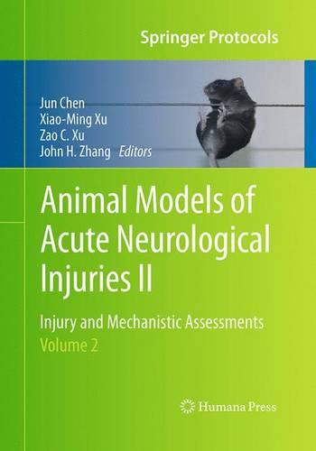 Animal Models of Acute Neurological Injuries II: Injury and Mechanistic Assessments, Volume 2 - Springer Protocols Handbooks (Paperback)