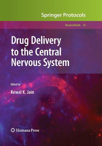 Drug Delivery to the Central Nervous System - Neuromethods 45 (Paperback)