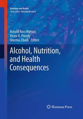 Alcohol, Nutrition, and Health Consequences - Nutrition and Health (Paperback)