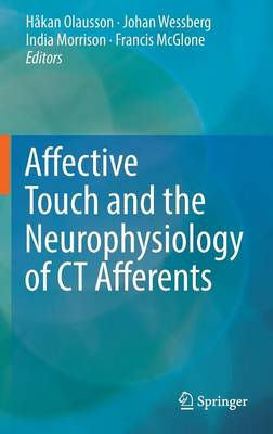 Affective Touch and the Neurophysiology of CT Afferents (Hardback)