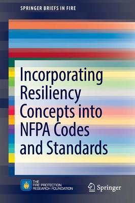 Incorporating Resiliency Concepts into NFPA Codes and Standards - SpringerBriefs in Fire (Paperback)