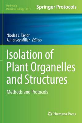 Isolation of Plant Organelles and Structures: Methods and Protocols - Methods in Molecular Biology 1511 (Hardback)