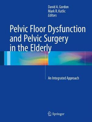 Pelvic Floor Dysfunction and Pelvic Surgery in the Elderly: An Integrated Approach (Hardback)