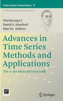 Advances in Time Series Methods and Applications: The A. Ian McLeod Festschrift - Fields Institute Communications 78 (Hardback)