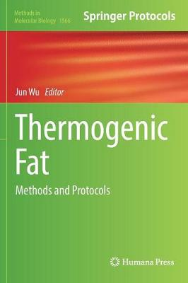 Thermogenic Fat: Methods and Protocols - Methods in Molecular Biology 1566 (Hardback)