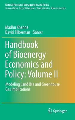 Handbook of Bioenergy Economics and Policy: Volume II: Modeling Land Use and Greenhouse Gas Implications - Natural Resource Management and Policy 40 (Hardback)