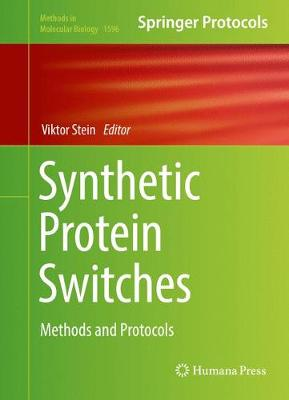 Synthetic Protein Switches: Methods and Protocols - Methods in Molecular Biology 1596 (Hardback)