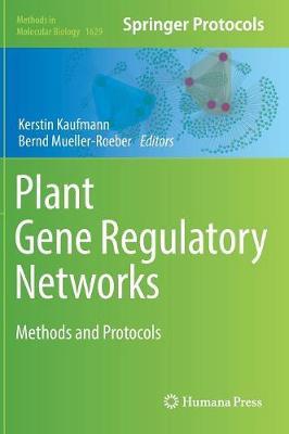 Plant Gene Regulatory Networks: Methods and Protocols - Methods in Molecular Biology 1629 (Hardback)