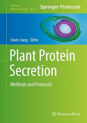 Plant Protein Secretion: Methods and Protocols - Methods in Molecular Biology 1662 (Hardback)