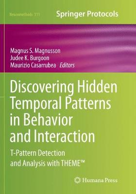 Discovering Hidden Temporal Patterns in Behavior and Interaction: T-Pattern Detection and Analysis with THEME (TM) - Neuromethods 111 (Paperback)