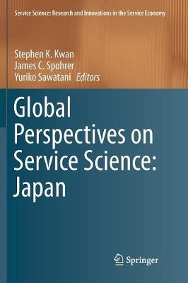 Global Perspectives on Service Science: Japan - Service Science: Research and Innovations in the Service Economy (Paperback)
