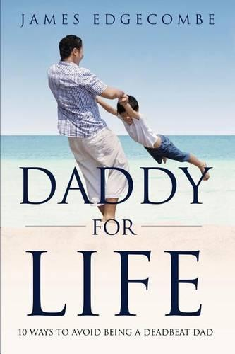Daddy For Life: 10 Ways to Avoid Being a Deadbeat Dad (Paperback)