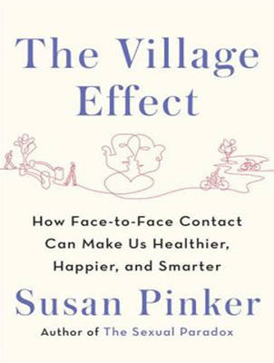 The Village Effect: How Face-to-Face Contact Can Make Us Healthier, Happier, and Smarter (CD-Audio)
