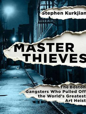 Master Thieves: The Boston Gangsters Who Pulled Off the World's Greatest Art Heist (CD-Audio)