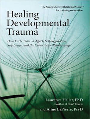 Healing Developmental Trauma: How Early Trauma Affects Self-Regulation, Self-Image, and the Capacity for Relationship (CD-Audio)