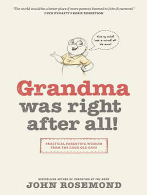Grandma Was Right after All!: Practical Parenting Wisdom from the Good Old Days (CD-Audio)