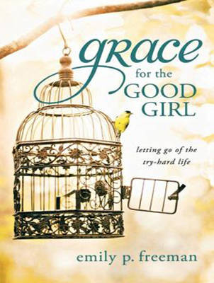 Grace for the Good Girl: Letting Go of the Try-Hard Life (CD-Audio)