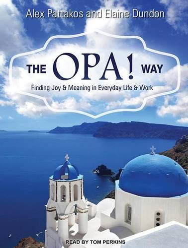 The OPA! Way: Finding Joy & Meaning in Everyday Life & Work (CD-Audio)