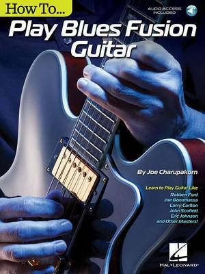 Joe Charupakorn: How To Play Blues-Fusion Guitar (Book/Online Audio) (Paperback)