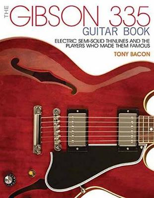 Gibson 335 Book, the: Electric Semi-Solid Thinlines and Players Who Made Them Famous (Paperback)