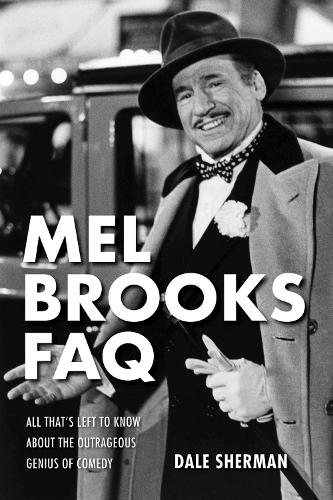 Mel Brooks FAQ: All That's Left to Know About the Outrageous Genius of Comedy (Paperback)