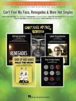 Can'T Feel My Face, Renegades & More Hot Singles: Popular Guitar Hits, Simple Charts for Players of All Levels (Paperback)