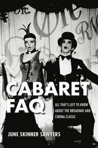 Cabaret FAQ: All That's Left to Know About the Broadway and Cinema Classic - FAQ (Paperback)