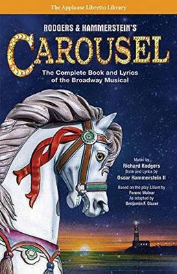 Rodgers and Hammerstein s Carousel: The Complete Book and Lyrics of the Broadway Musical (Paperback)